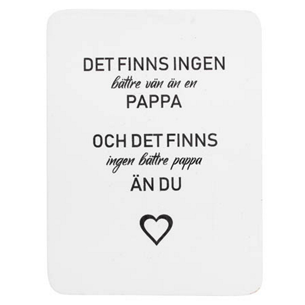 """Trätavla med text - """"Det finns ingen pappa..."""" - à 59 kr"""